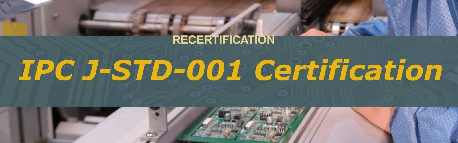 RECERTIFICATION IPC J-STD-001 CERTIFIED IPC SPECIALIST (CIS)